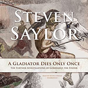 A Gladiator Dies Only Once: The Further Investigations of Gordianus the Finder: Roma Sub Rosa, Book 11 | [Steven Saylor]