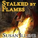 Stalked by Flames: Dragon's Breath Series #1 Audiobook by Susan Illene Narrated by Marguerite Gavin