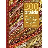 200 Braids to Twist, Knot, Loop, or Weave ~ Jacqui Carey