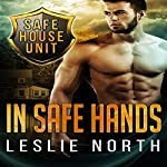 In Safe Hands: The Safe House Series, Book 1 | Leslie North