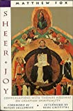 Sheer Joy: Conversations with Thomas Aquinas on Creation Spirituality (0060629142) by Matthew Fox