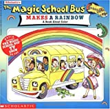 The Magic School Bus Makes a Rainbow: A Book About Color