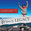 Brian's Legacy: As Shared by His Father Siegfried Othmer Audiobook by Siegfried Othmer, Brian Othmer Narrated by Siegfried Othmer, Kurt Othmer, Efrosini Constant, Sean Collier, Bob Grantz