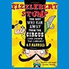 Fizzlebert Stump: The Boy Who Ran Away from the Circus (and Joined the Library) (       UNABRIDGED) by A.F. Harrold Narrated by Daniel Hill