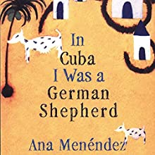 In Cuba I Was a German Shepherd (       UNABRIDGED) by Ana Menéndez Narrated by Maria Rodriguez Saravia
