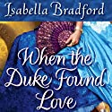 When the Duke Found Love Audiobook by Isabella Bradford Narrated by Romy Nordlinger