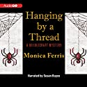 Hanging by a Thread: A Needlecraft Mystery, Book 6 (       UNABRIDGED) by Monica Ferris Narrated by Susan Boyce