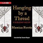 Hanging by a Thread: A Needlecraft Mystery, Book 6 | Monica Ferris