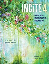Incite 4: Relax Restore Renew (incite: The Best Of Mixed Media) From North Light Books
