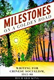 Milestones on a Golden Road: Writing for Chinese Socialism, 1945-80 (Comtemporary Chinese Studies) (0774823720) by King, Richard