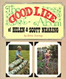 img - for The Good Life Album of Helen & Scott Nearing book / textbook / text book