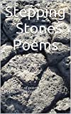 Stepping Stones Poems: A collection of poems By Shaun Dickinson
