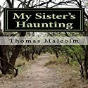 My Sister's Haunting Audiobook by Thomas Malcom Narrated by Steve Ryan