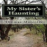 My Sister's Haunting | Thomas Malcom