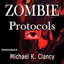 Zombie Protocols: Z-Factor, Book 2 Audiobook by Michael K. Clancy Narrated by D.G. Chichester