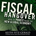 Fiscal Hangover: How to Profit from the New Global Economy (       UNABRIDGED) by Keith Fitz-Gerald Narrated by Sean Pratt