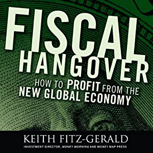 Fiscal Hangover: How to Profit from the New Global Economy | [Keith Fitz-Gerald]