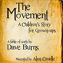 The Movement: A Children's Story for Grown-Ups (       UNABRIDGED) by Dave Burns Narrated by Alan Caudle