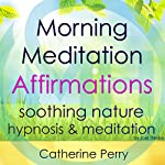 Morning Meditation Powerful Affirmations: Start Your Day with Positive Energy with Soothing Nature Hypnosis & Meditation | Joel Thielke