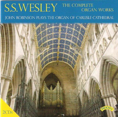 Wesley - The Complete Organ Works / John Robinson plays the Organ of Carlisle Cathedral
