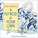 A Fly Rod of Your Own Audiobook by John Gierach Narrated by Mike Chamberlain