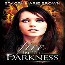 Fire in the Darkness: Darkness Series Volume 2 (       UNABRIDGED) by Stacey Marie Brown Narrated by Michelle Sparks