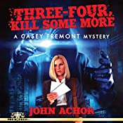Three-Four, Kill Some More: A Casey Fremont Mystery | John Achor
