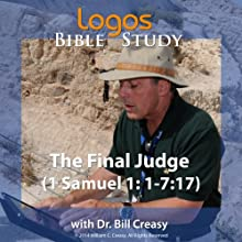 The Final Judge (1 Samuel 1: 1-7: 17) Lecture by Bill Creasy Narrated by Bill Creasy