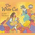 The White Cat (       UNABRIDGED) by Rabbit Ears Entertainment Narrated by Emma Thompson