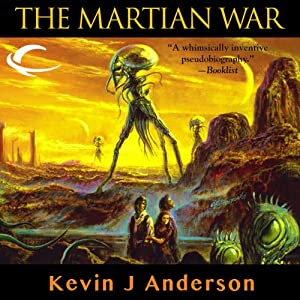The Martian War: A Thrilling Eyewitness Account of the Recent Alien Invasion as Reported by Mr. H. G. Wells | [Kevin J. Anderson]