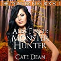 Alex Finch: Monster Hunter: The Monster Files, Book 1 (       UNABRIDGED) by Cate Dean Narrated by Kathleen Burns