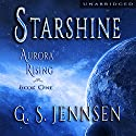 Starshine: Aurora Rising, Book One Audiobook by G. S. Jennsen Narrated by Pyper Down