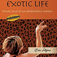 Exotic Life: Travel Tales of an Adventurous Woman Audiobook by Lisa Alpine Narrated by Kristi Burns