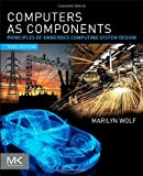 Marilyn Wolf Computers as Components (The Morgan Kaufmann Series in Computer Architecture and Design)