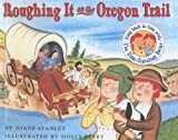 Roughing It on the Oregon Trail (0606251774) by Stanley, Diane