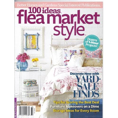 100 Ideas Flea Market Style Magazine Better Homes Gardens Special Interest Publications