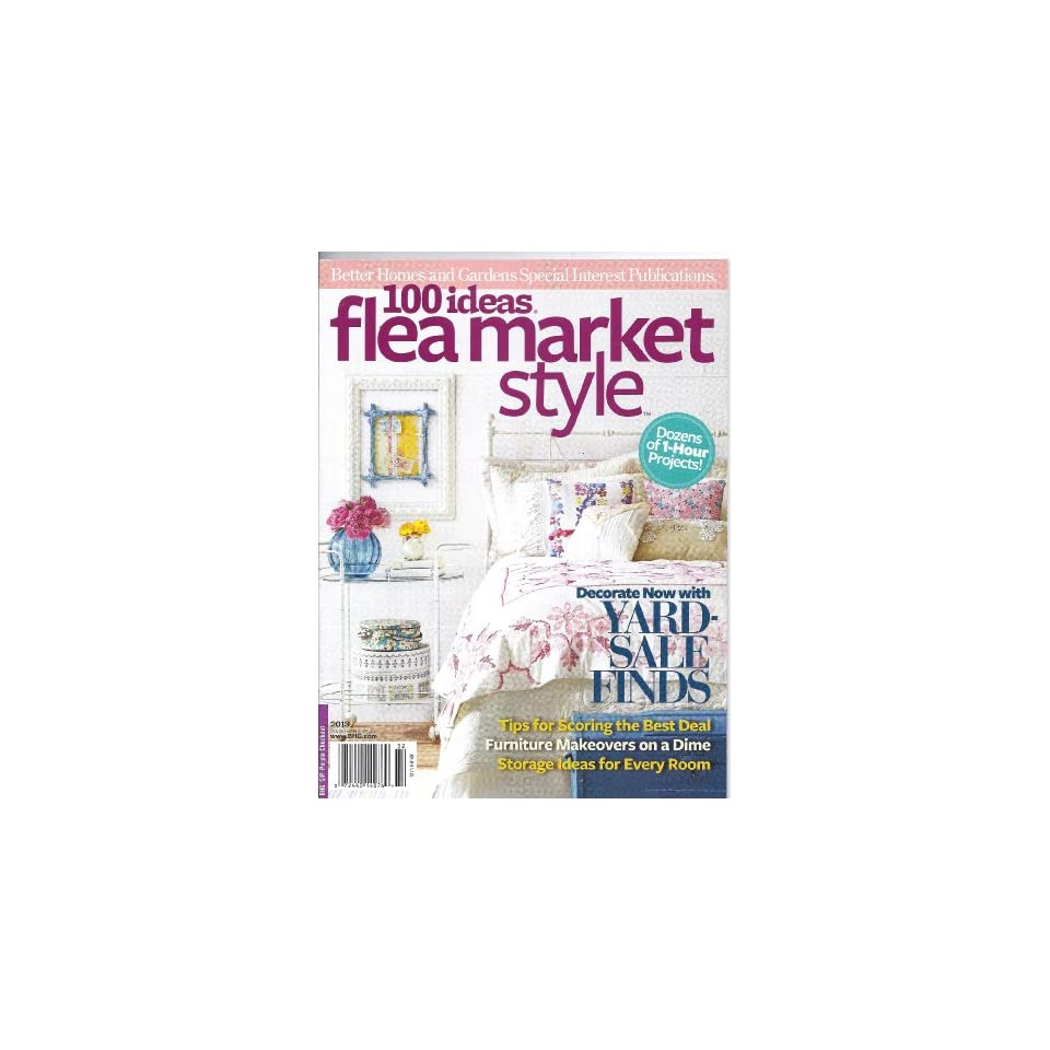 100 Ideas Flea Market Style Magazine Better Homes Gardens Special Interest Publications On