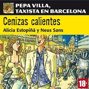 Cenizas calientes: Pepa Villa, taxista en Barcelona [Villa Pepa, a taxi driver in Barcelona] Hörbuch