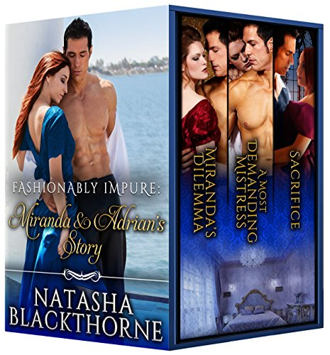 Miranda and Adrian Sutherland, the Earl of Danvers, are convinced that they can satisfy their craving for the other without emotional risk.  But neither realizes that a little dalliance can be a dangerous thing.  3-in-1 BOXED SET ALERT! Fashionably Impure Bundle I: Miranda and Adrian's Story by Natasha Blackthorne