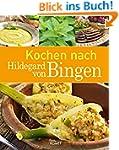 Kochen nach Hildegard von Bingen: Ges...