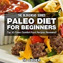 Paleo Diet for Beginners: Top 30 Paleo Comfort Food Recipes Revealed! (The Blokehead Success Series) Audiobook by  The Blokehead Narrated by Chris Brinkley
