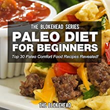 Paleo Diet for Beginners: Top 30 Paleo Comfort Food Recipes Revealed! (The Blokehead Success Series) (       UNABRIDGED) by The Blokehead Narrated by Chris Brinkley