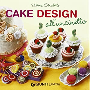 Cake design all'uncinetto [Brossura]