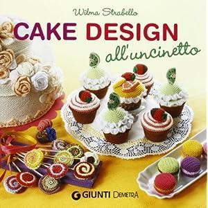 Cake design all'uncinetto [Brossura]
