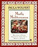 Mostly Mediterranean: More than 200 Recipes from France, Spain, Greece, Morocco, and Sicily (0140257691) by Wolfert, Paula