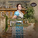 The Indomitable Miss Elizabeth: A Meryton Mystery, Book 2 | Jennifer Joy
