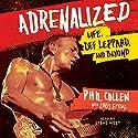 Adrenalized: Life, Def Leppard, and Beyond Hörbuch von Phil Collen, Chris Epting - contributor Gesprochen von: Steve West