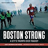 Boston Strong: A City S Triumph Over Tragedy
