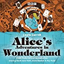 Alice's Adventures in Wonderland Performance by Lewis Carroll Narrated by Roy Hudd, Sarah-Jane Holm, David Bamber, Full Cast