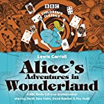 Alice's Adventures in Wonderland (BBC Children's Classics) | Lewis Carroll